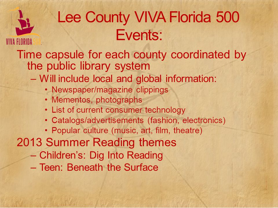Lee County VIVA Florida 500 Events: Time capsule for each county coordinated by the public library system –Will include local and global information: