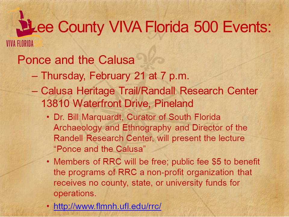 Lee County VIVA Florida 500 Events: Ponce and the Calusa –Thursday, February 21 at 7 p.m. –Calusa Heritage Trail/Randall Research Center 13810 Waterfr
