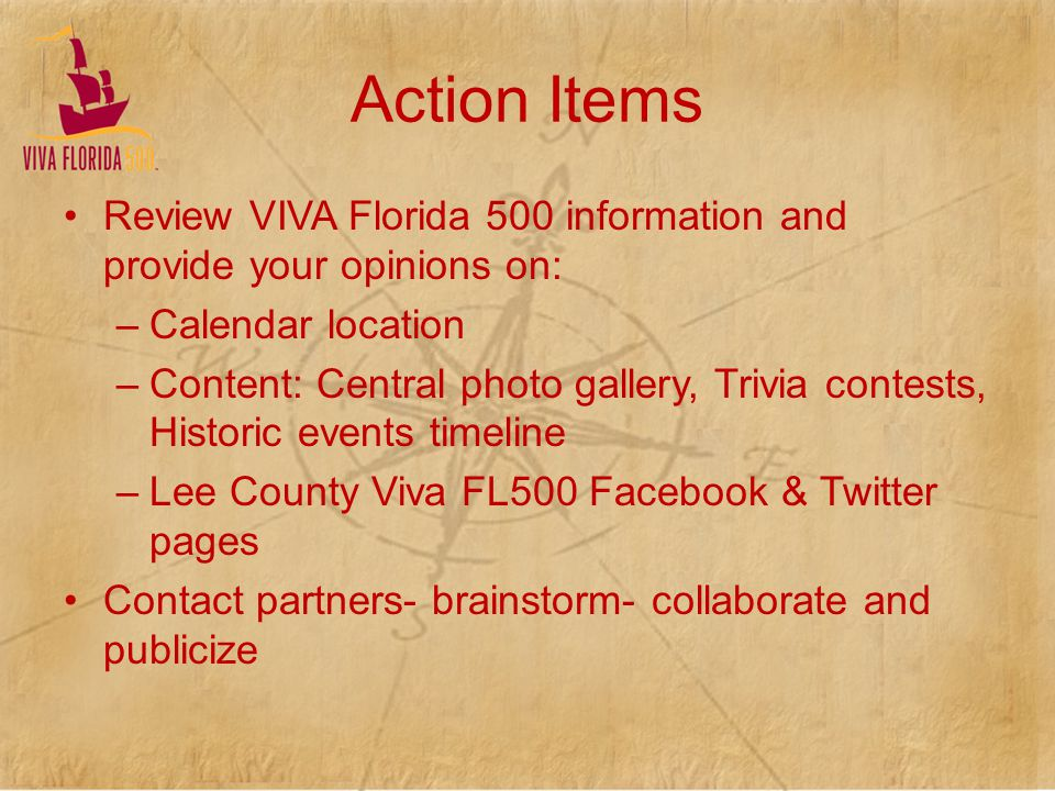 Action Items Review VIVA Florida 500 information and provide your opinions on: –Calendar location –Content: Central photo gallery, Trivia contests, Hi