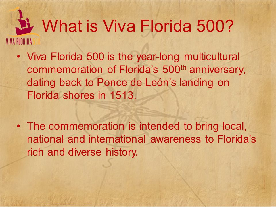 Vision Viva Florida 500 will help educate children and adults about Floridas history as the place where Europeans first landed in the United States, and the 500 years of events that have happened since that time.