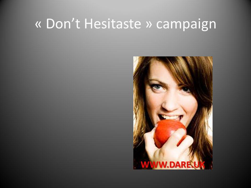 « Dont Hesitaste » campaign WWW.DARE.UK