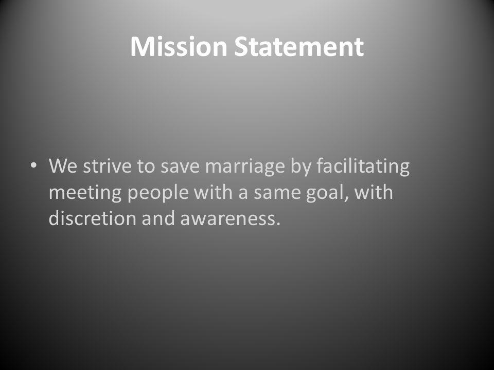 Mission Statement We strive to save marriage by facilitating meeting people with a same goal, with discretion and awareness.