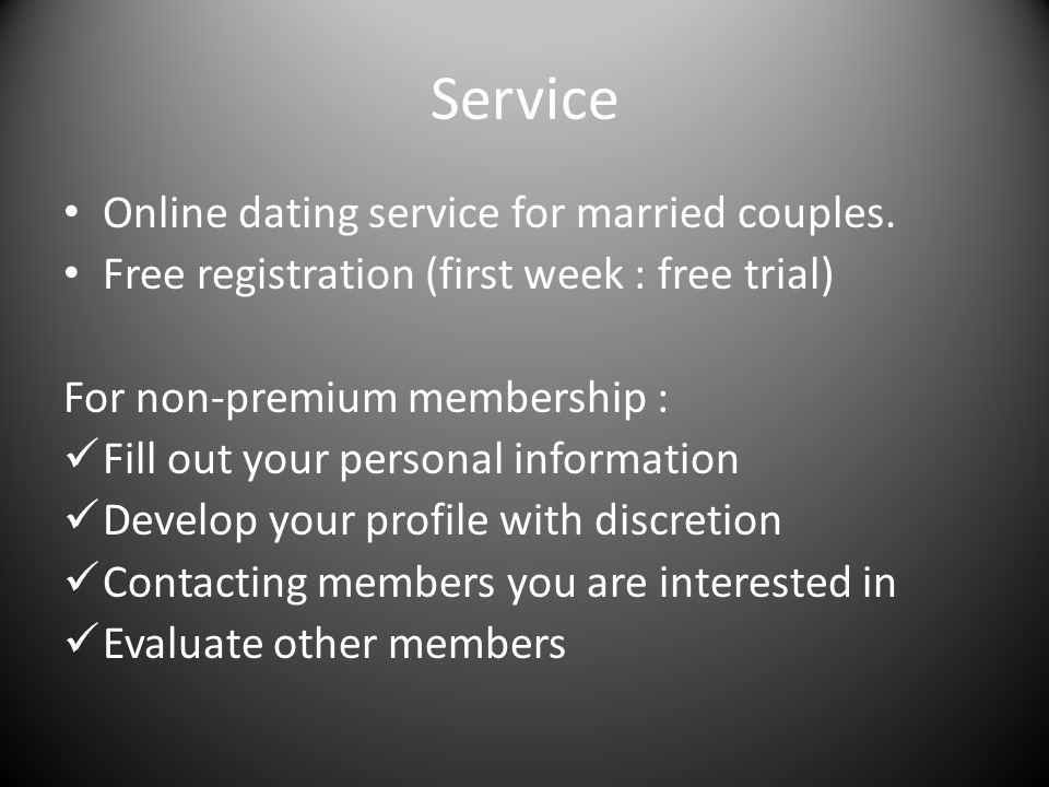 Service Online dating service for married couples. Free registration (first week : free trial) For non-premium membership : Fill out your personal inf