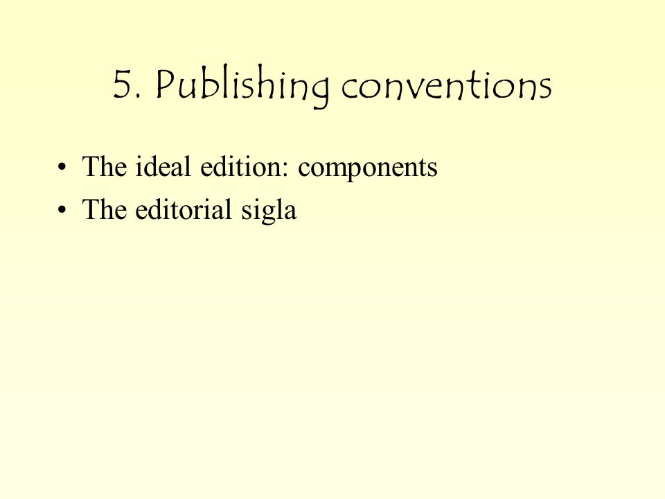 5. Publishing conventions The ideal edition: components The editorial sigla