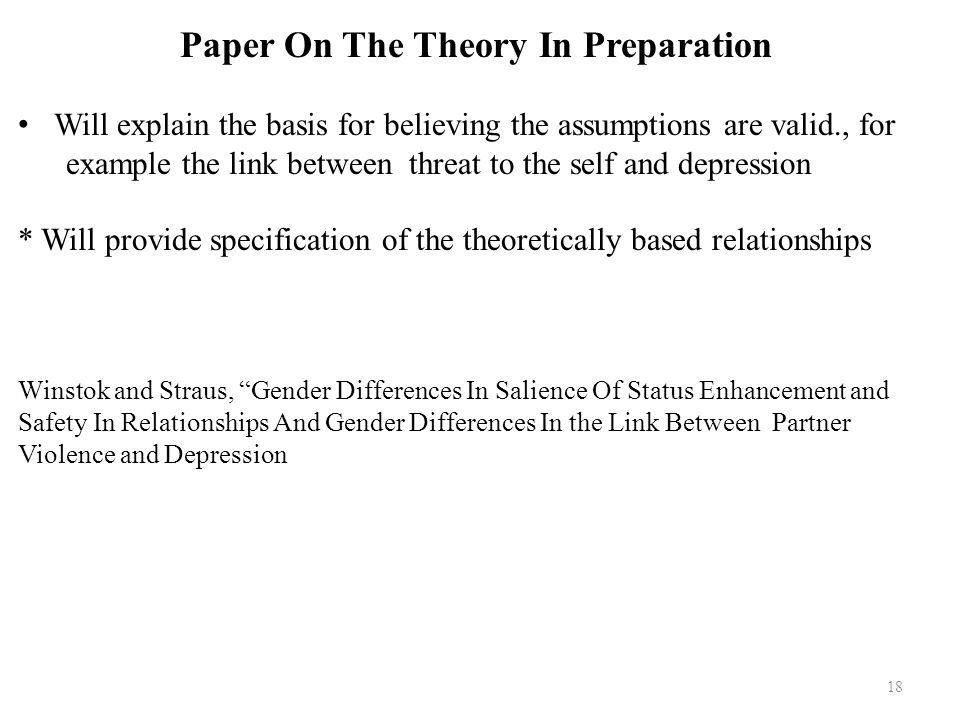 18 Paper On The Theory In Preparation Will explain the basis for believing the assumptions are valid., for example the link between threat to the self