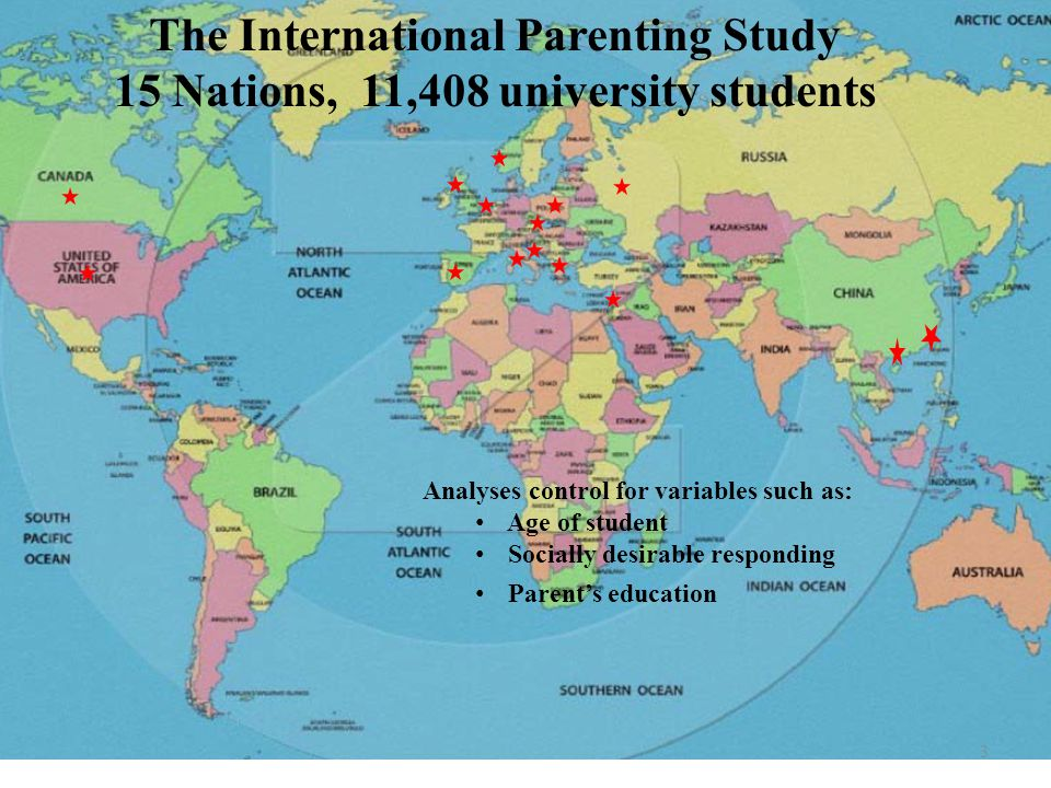 3 The International Parenting Study 15 Nations, 11,408 university students Analyses control for variables such as: Age of student Socially desirable r