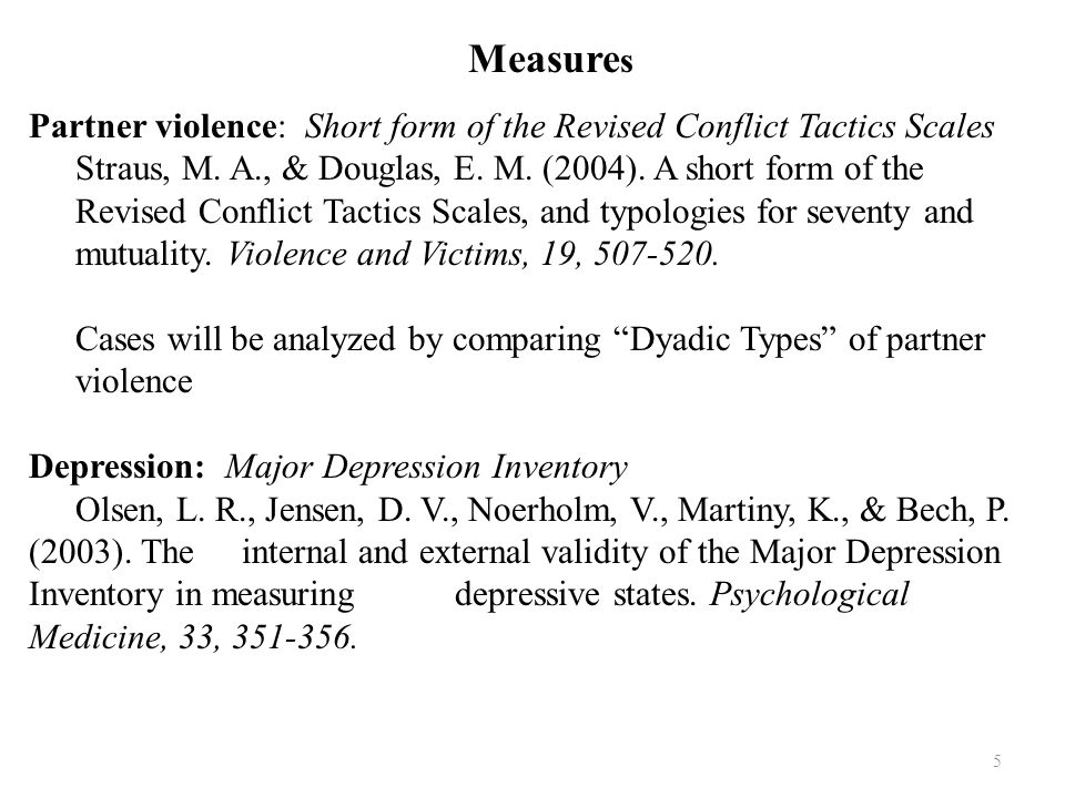 5 Measure s Partner violence: Short form of the Revised Conflict Tactics Scales Straus, M. A., & Douglas, E. M. (2004). A short form of the Revised Co