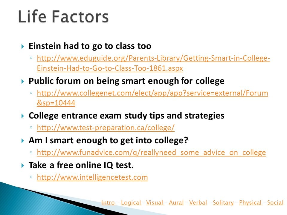 Einstein had to go to class too   Einstein-Had-to-Go-to-Class-Too-1861.aspx   Einstein-Had-to-Go-to-Class-Too-1861.aspx Public forum on being smart enough for college   service=external/Forum &sp= service=external/Forum &sp=10444 College entrance exam study tips and strategies   Am I smart enough to get into college.