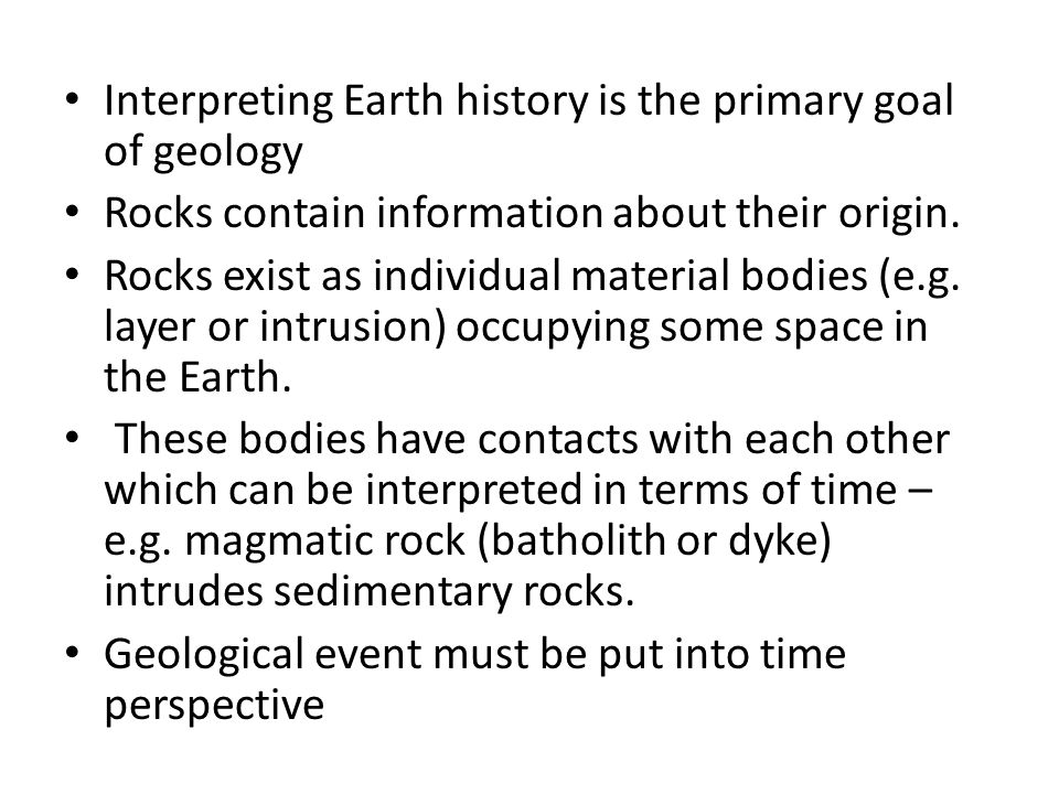 Early estimate of geologic time Herodotus (450 B.C) observed steady growth of the Nile delta and conclude that the age of the Earth should be more that 20,000 years Dark ages and the Book of the Genesis – Begat method - Archbishop James Ussher of Ireland (1581-1665) declared that the Earth was created in the evening of October 22, 4004 BC.