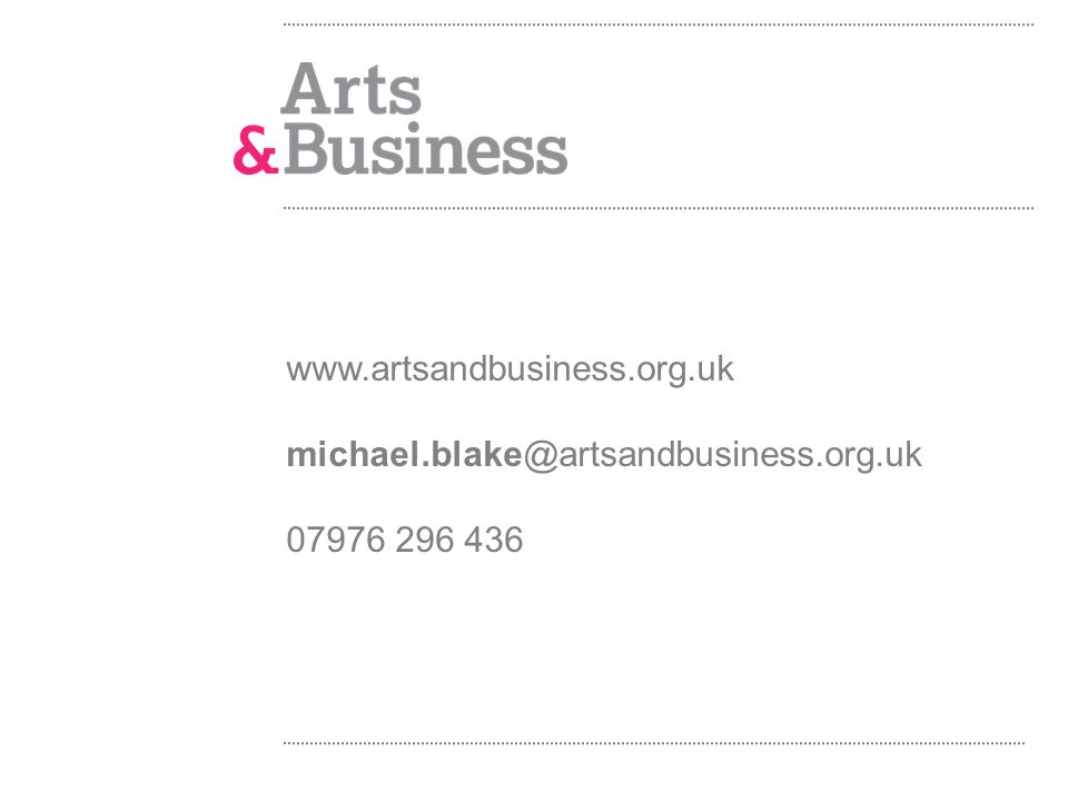 www.artsandbusiness.org.uk michael.blake@artsandbusiness.org.uk 07976 296 436