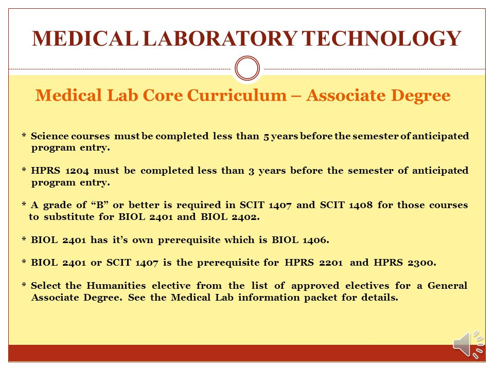 MEDICAL LABORATORY TECHNOLOGY Medical Lab Core Curriculum – Associate Degree The 34 credit hour Medical Lab Core Curriculum is the group of prerequisi