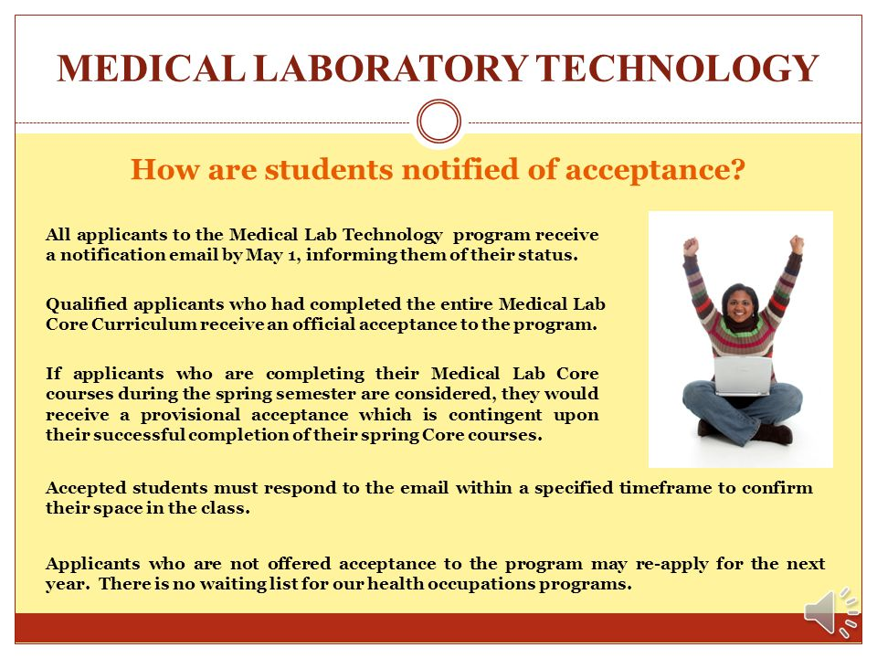 MEDICAL LABORATORY TECHNOLOGY How are applicants selected for the program? NOTE: Students who have completed the entire 44 credit hour Medical Laborat