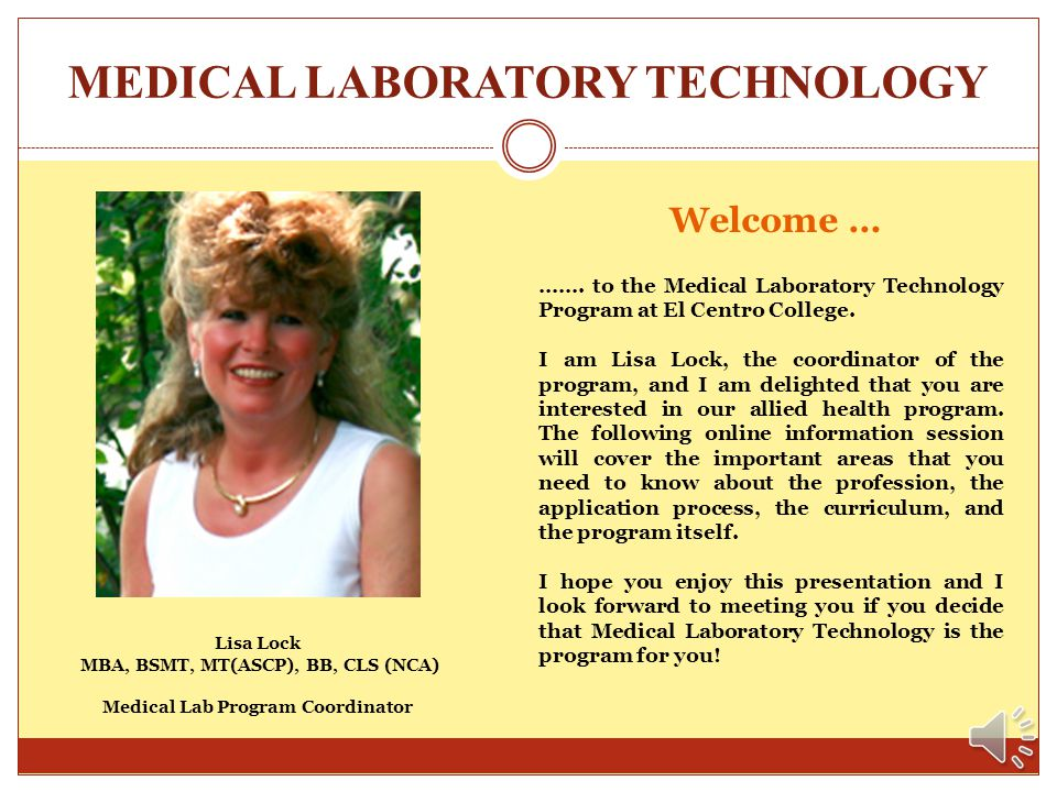 MEDICAL LABORATORY TECHNOLOGY Helpful hints regarding our online information session. You may view this online information session as many times as yo