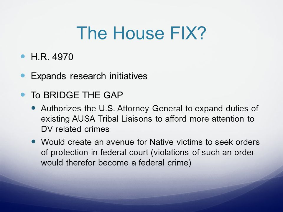The House FIX. H.R. 4970 Expands research initiatives To BRIDGE THE GAP Authorizes the U.S.