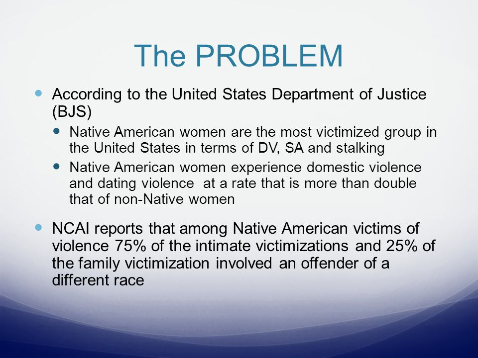 JURISDICTION When addressing incidents of DV/SA perpetrated against Native women there are jurisdictional gaps within the justice system