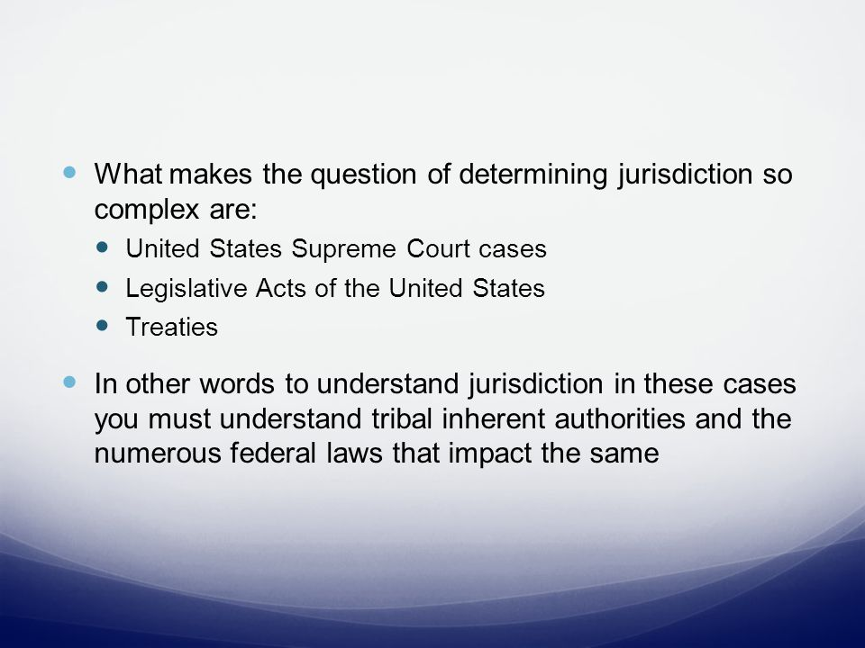 Civil Jurisdiction in DV/ SA Defining civil jurisdiction oftentimes involves an analysis of inherent tribal sovereignty, existing tribal law, existing federal statutory law and existing federal common law In a basic context tribes have retained subject matter and personal jurisdiction in most civil cases.