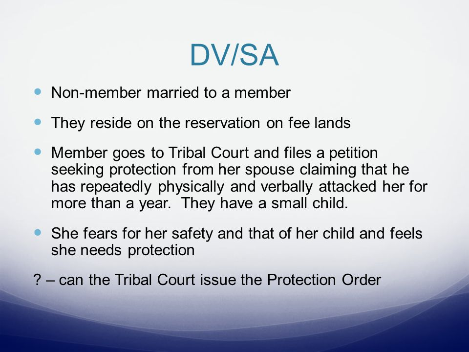 THE GAP It is unclear whether the victim in this case can seek protection in tribal court because: Incident arose on fee lands Montana v.