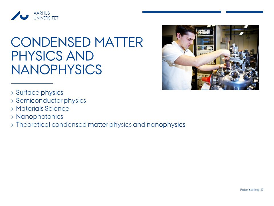 AARHUS UNIVERSITET CONDENSED MATTER PHYSICS AND NANOPHYSICS Surface physics Semiconductor physics Materials Science Nanophotonics Theoretical condense