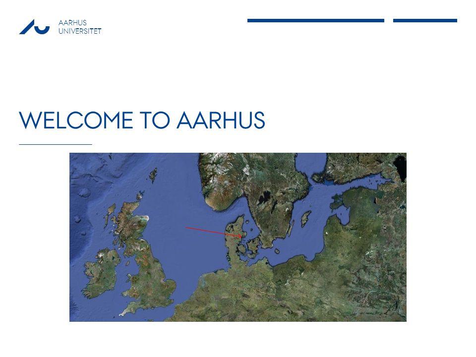 AARHUS UNIVERSITET WELCOME TO AARHUS