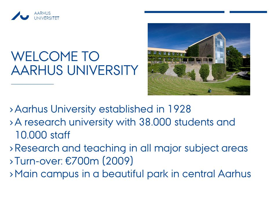 AARHUS UNIVERSITET HISTORY 3 1928: Aarhus University established 1933: The Department of Physics established 1954: The Department of Physics part of the Faculty of Science 1957: First professor of astronomy – at the local observatory 1973: The Department moves into present buildings (together with Department of Astronomy) 1992: The two departments merge into Department of Physics and Astronomy