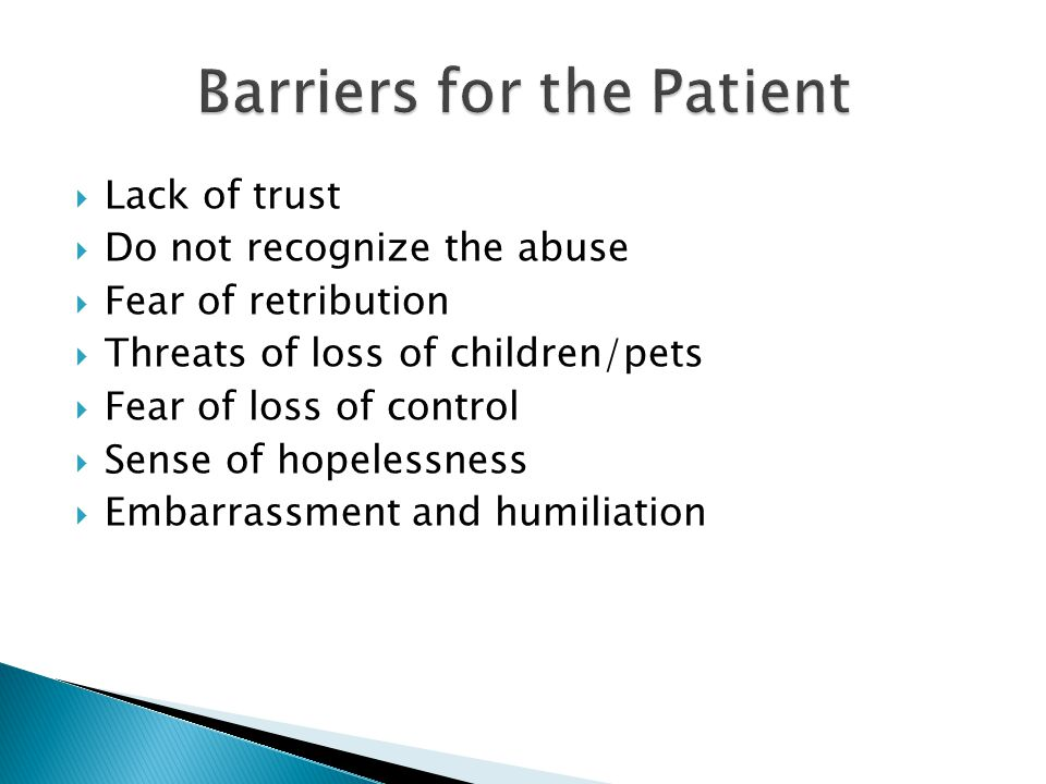 Lack of trust Do not recognize the abuse Fear of retribution Threats of loss of children/pets Fear of loss of control Sense of hopelessness Embarrassment and humiliation