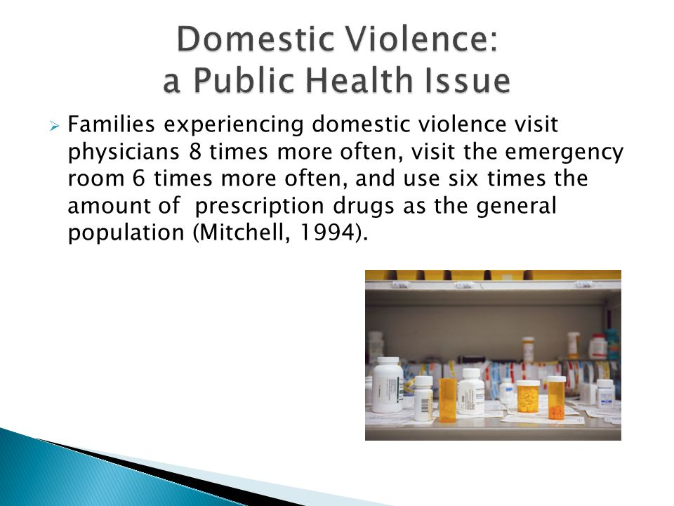 Families experiencing domestic violence visit physicians 8 times more often, visit the emergency room 6 times more often, and use six times the amount