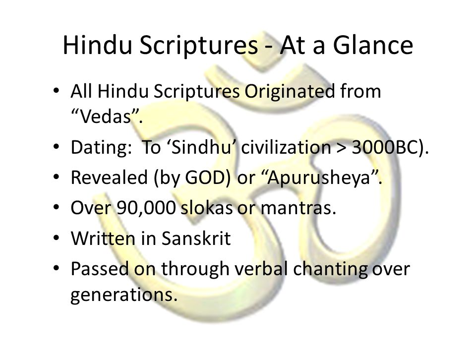 Hindu Scriptures - At a Glance All Hindu Scriptures Originated from Vedas. Dating: To Sindhu civilization > 3000BC). Revealed (by GOD) or Apurusheya.