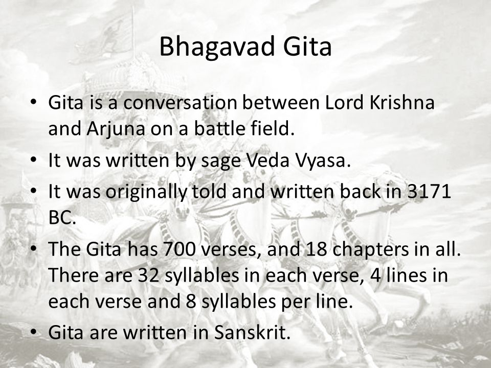 Gita is a conversation between Lord Krishna and Arjuna on a battle field. It was written by sage Veda Vyasa. It was originally told and written back i