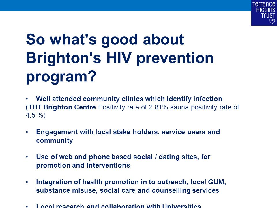 So what's good about Brighton's HIV prevention program? Well attended community clinics which identify infection (THT Brighton Centre Positivity rate
