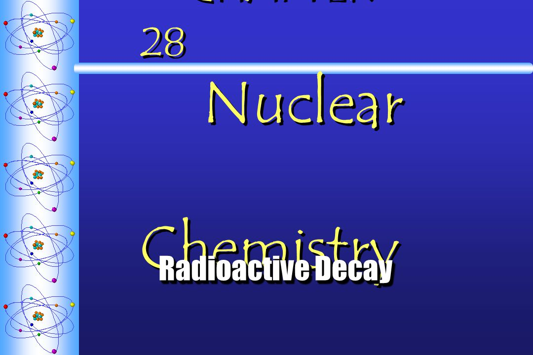 C.Half-life Half-life (t ½ ) Time required for half the atoms of a radioactive nuclide to decay.