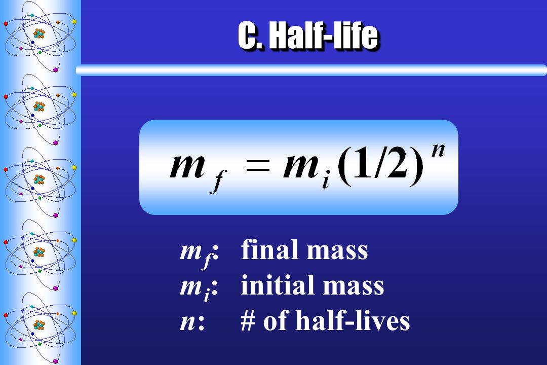 C. Half-life m f :final mass m i :initial mass n:# of half-lives