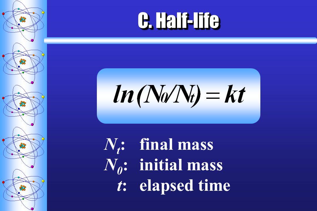 C. Half-life N t :final mass N 0 :initial mass t:elapsed time