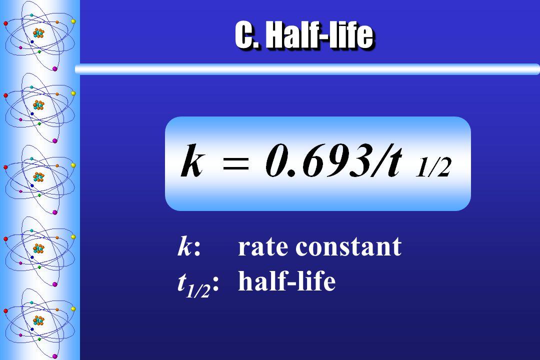 C. Half-life k:rate constant t 1/2 :half-life