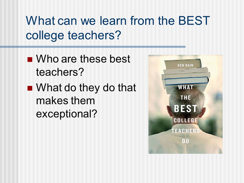 What can we learn from the BEST college teachers? Who are these best teachers? What do they do that makes them exceptional?