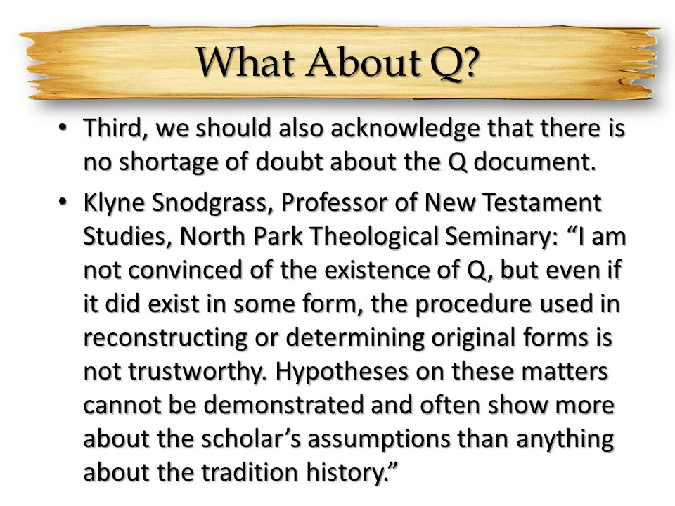 What About Q? Third, we should also acknowledge that there is no shortage of doubt about the Q document. Third, we should also acknowledge that there