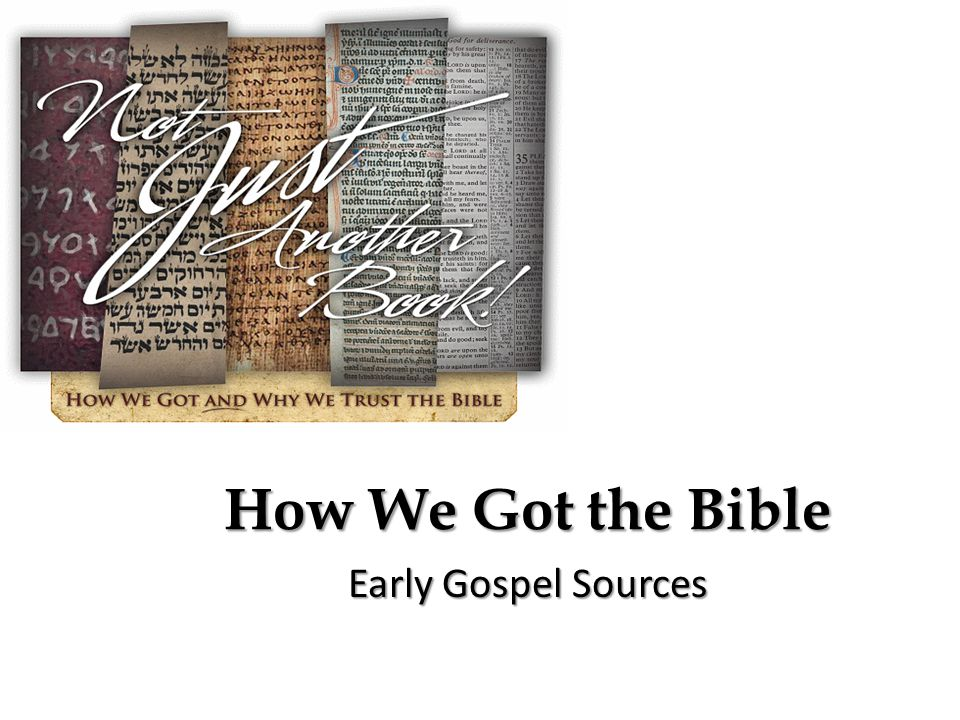 How We Got the Bible Early Gospel Sources