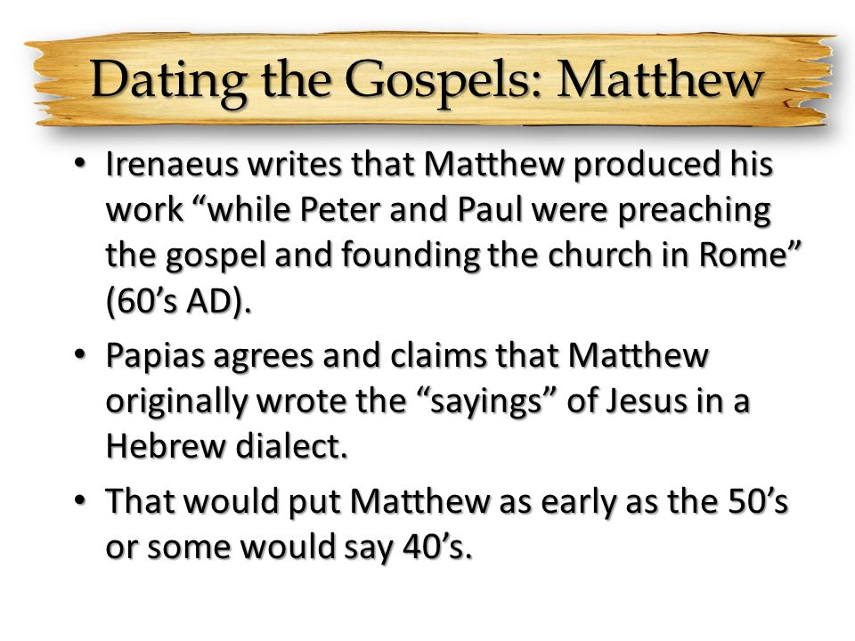 Dating the Gospels: Matthew Irenaeus writes that Matthew produced his work while Peter and Paul were preaching the gospel and founding the church in R