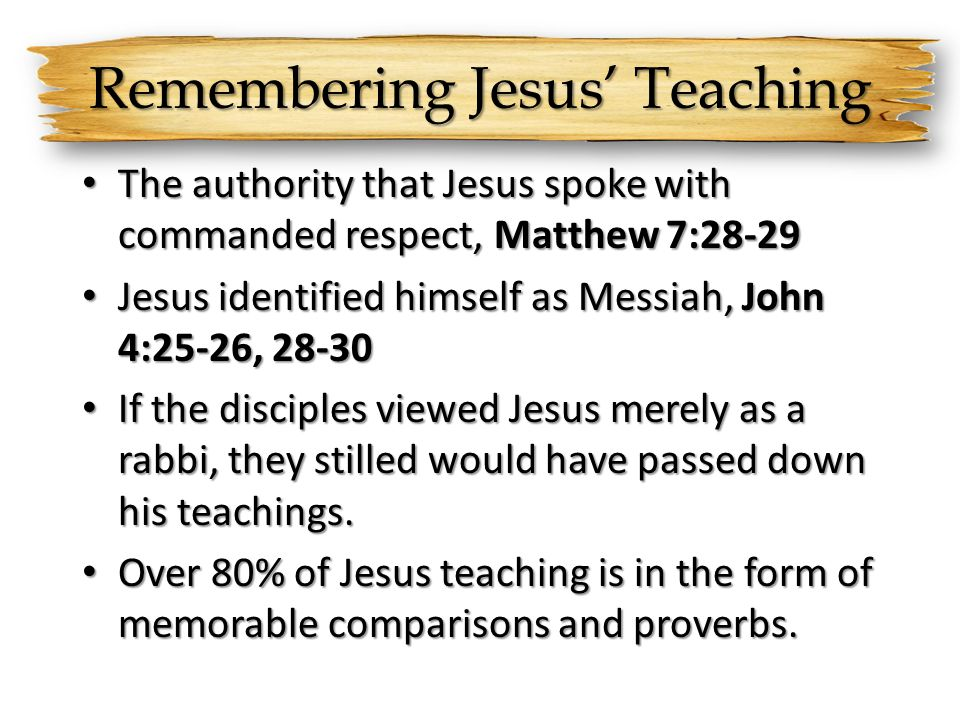 Remembering Jesus Teaching The authority that Jesus spoke with commanded respect, Matthew 7:28-29 The authority that Jesus spoke with commanded respec