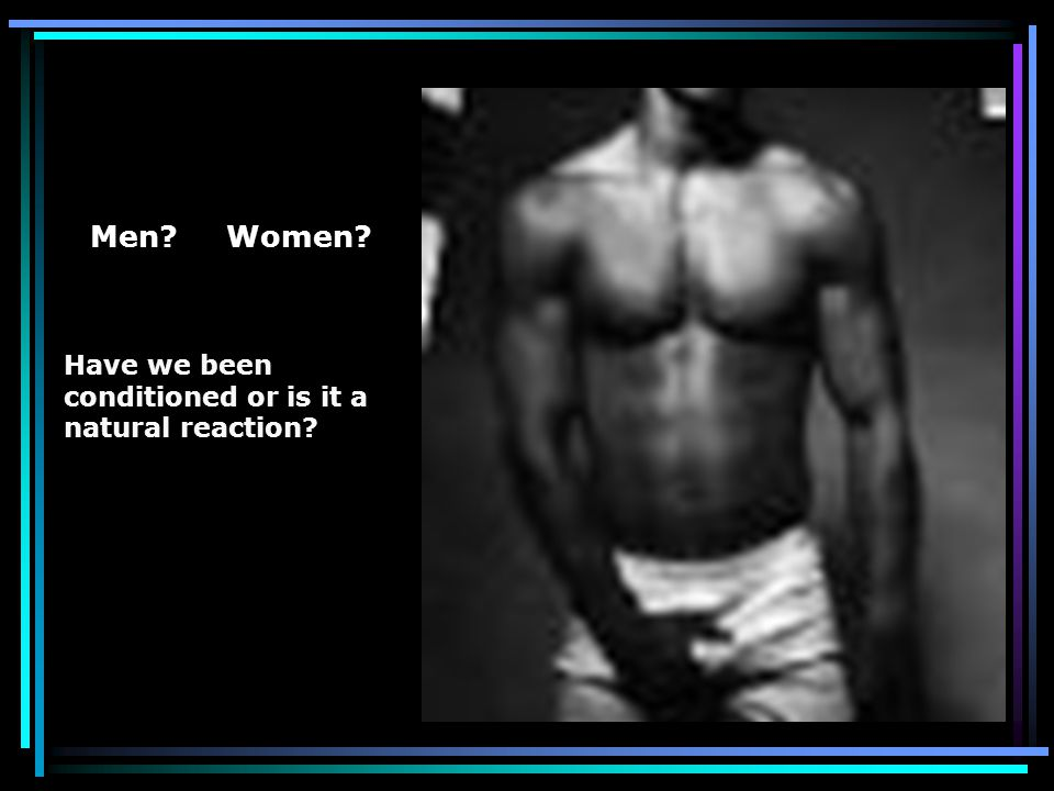 Men: What do you see? What do you think? Women: What do you see? What do you think?
