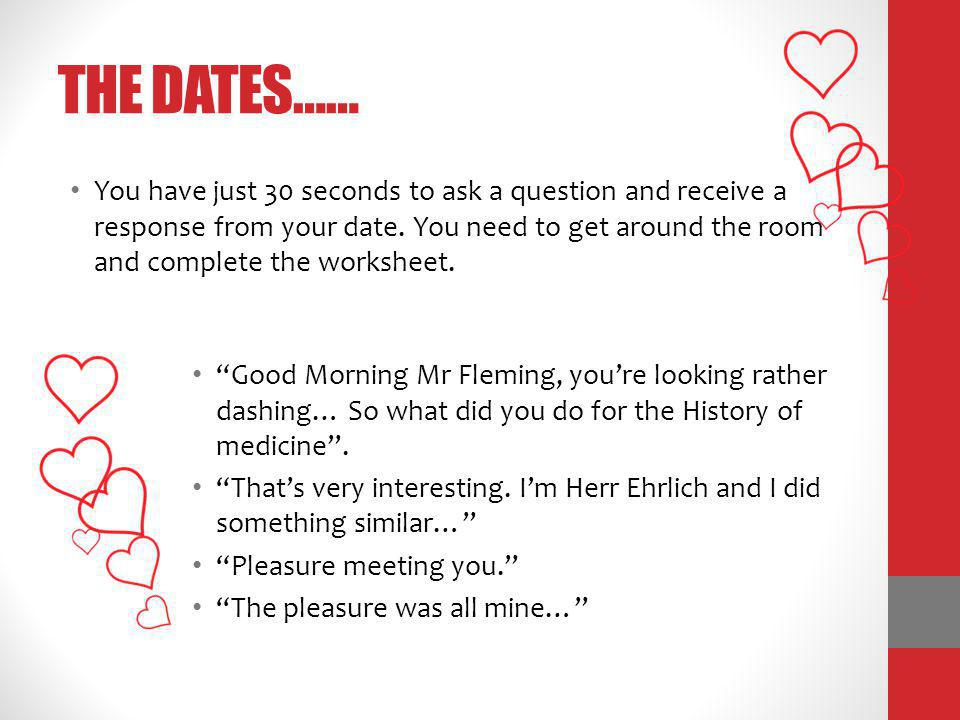 THE DATES…… You have just 30 seconds to ask a question and receive a response from your date.