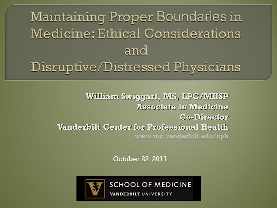 William Swiggart, MS, LPC/MHSP Associate in Medicine Co-Director Vanderbilt Center for Professional Health www.mc.vanderbilt.edu/cph October 22, 2011