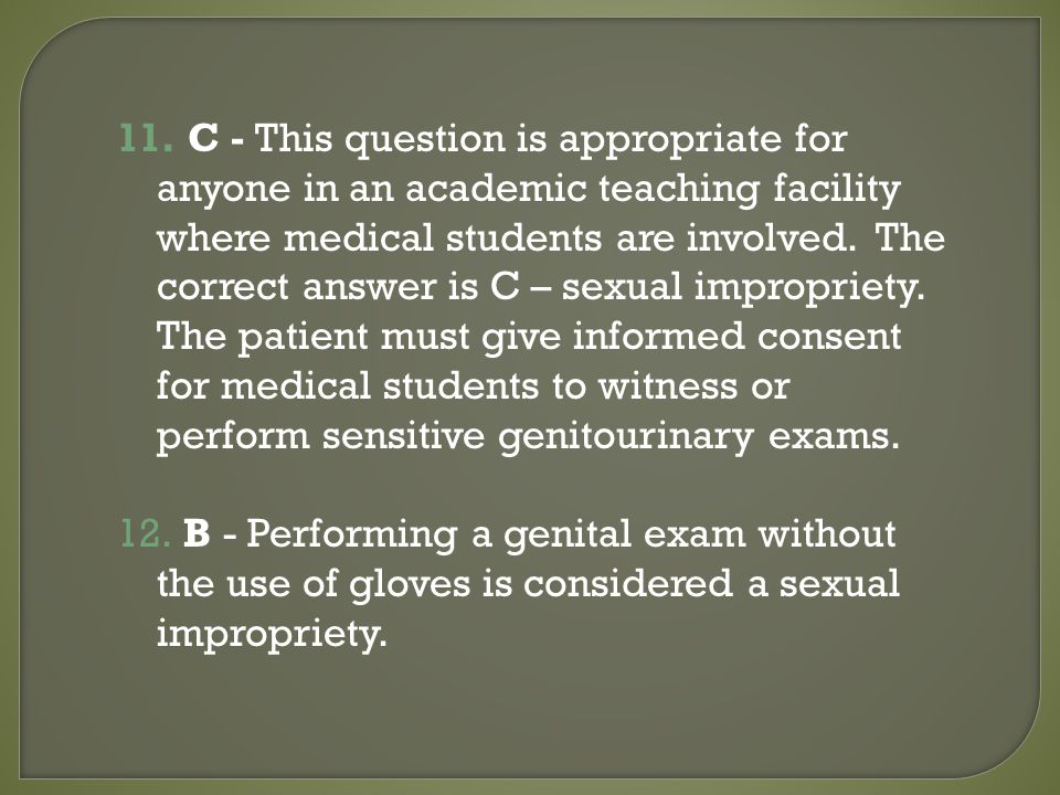 11. C - This question is appropriate for anyone in an academic teaching facility where medical students are involved. The correct answer is C – sexual