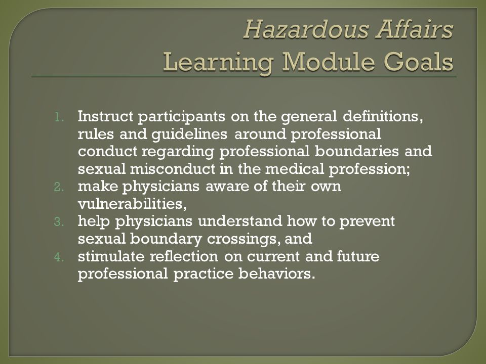 1. Instruct participants on the general definitions, rules and guidelines around professional conduct regarding professional boundaries and sexual mis