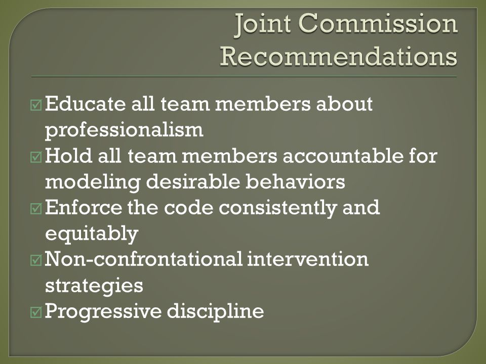 Educate all team members about professionalism Hold all team members accountable for modeling desirable behaviors Enforce the code consistently and equitably Non-confrontational intervention strategies Progressive discipline