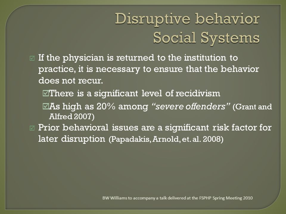 Disruptive behavior Social Systems If the physician is returned to the institution to practice, it is necessary to ensure that the behavior does not recur.
