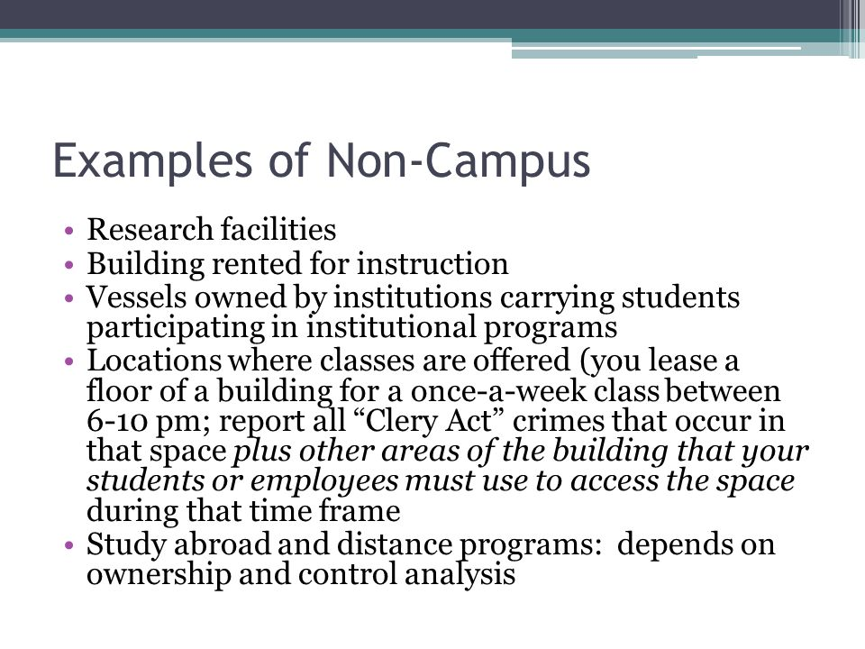Examples of Non-Campus Research facilities Building rented for instruction Vessels owned by institutions carrying students participating in institutio