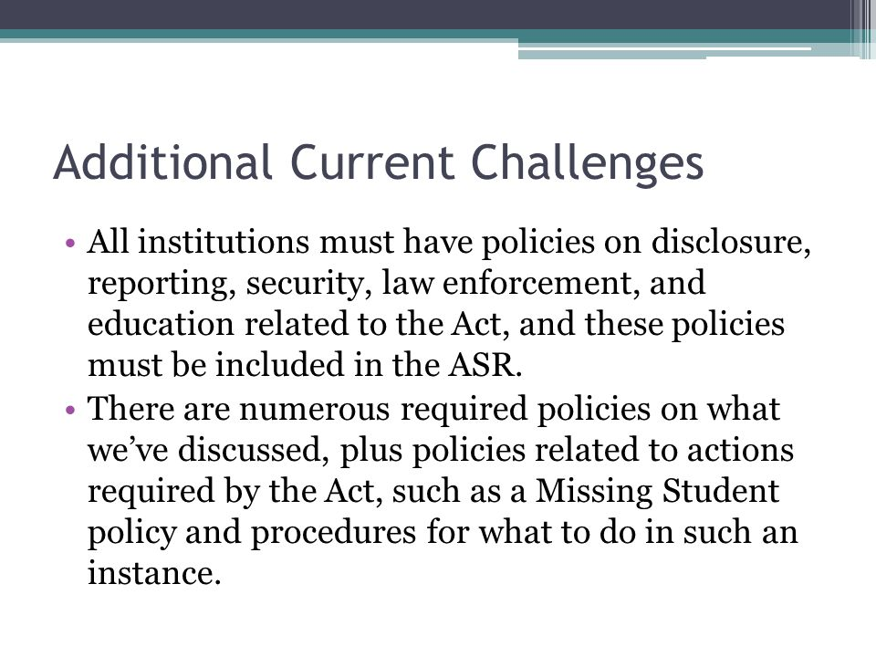 Additional Current Challenges All institutions must have policies on disclosure, reporting, security, law enforcement, and education related to the Ac