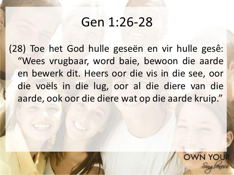 Gen 1:26-28 (28) Toe het God hulle geseën en vir hulle gesê: Wees vrugbaar, word baie, bewoon die aarde en bewerk dit. Heers oor die vis in die see, o