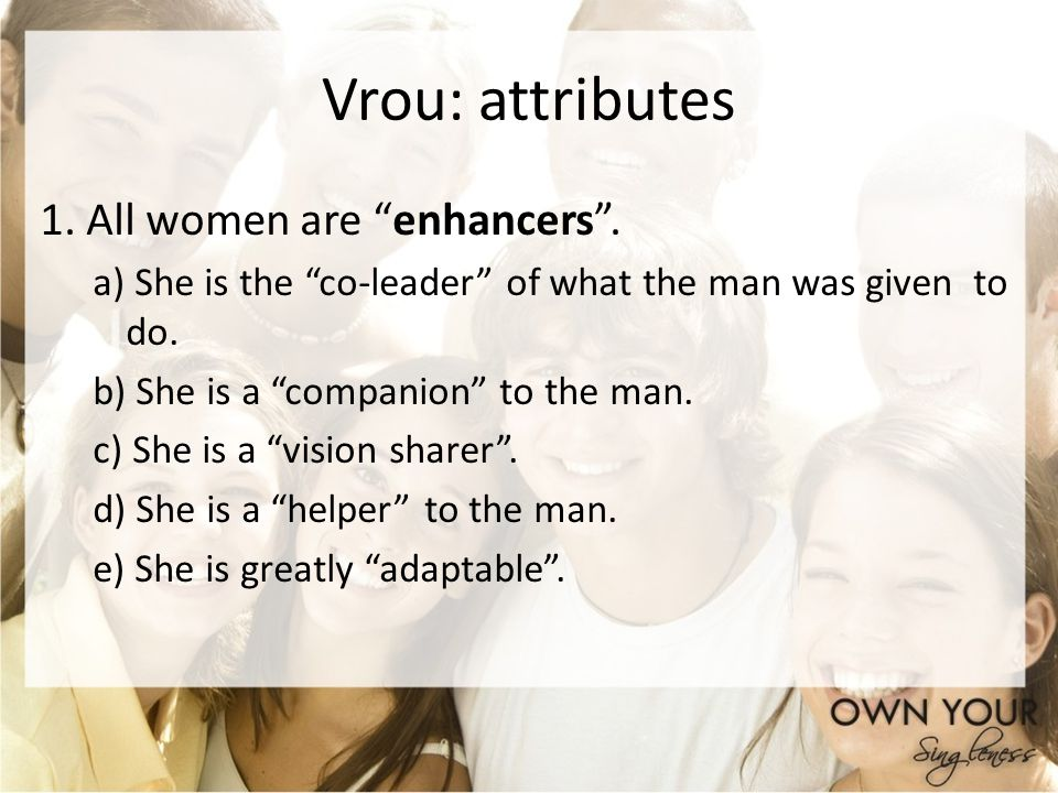 Vrou: attributes 1. All women are enhancers. a) She is the co-leader of what the man was given to do. b) She is a companion to the man. c) She is a vi