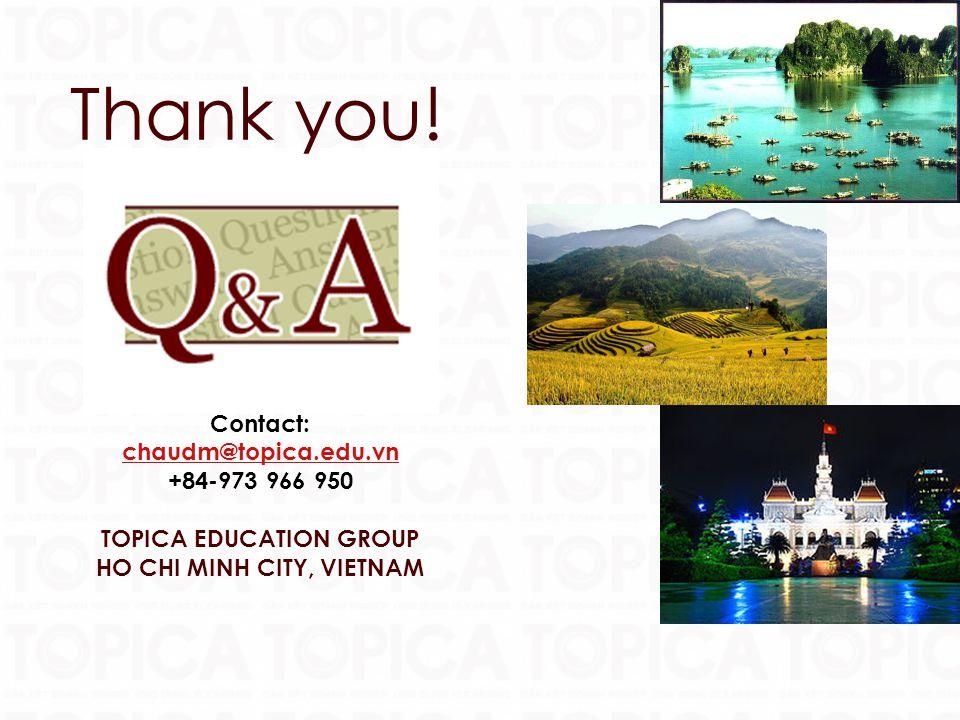 16 Contact: chaudm@topica.edu.vn chaudm@topica.edu.vn +84-973 966 950 TOPICA EDUCATION GROUP HO CHI MINH CITY, VIETNAM Thank you!